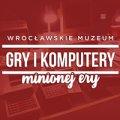 ferie zimowe zima w mieście wroclaw - Muzeum Gry i Komputery Minionej Ery